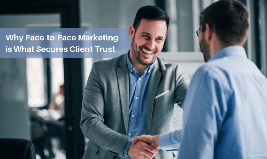 Why Face-to-Face Marketing is What Secures Client Trust