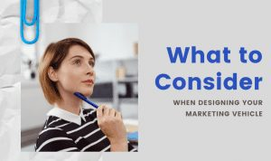 What to Consider When Designing Your Marketing Vehicle