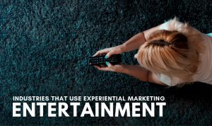Industries That Use Experiential Marketing: Entertainment